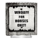 Whoa For Horses Only Sign In Black And White Shower Curtain