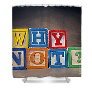 Why Not? Shower Curtain
