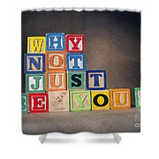 Why Not Just Be You? Shower Curtain