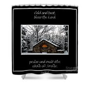 Winter At Chestnut Ridge Park Cold And Heat Bless The Lord Praise And Exalt Him Above All Forever Shower Curtain
