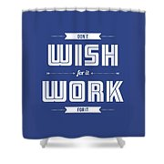 Wish For Work Motivational Quotes Poster Shower Curtain
