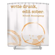 Write Drunk On Whiskey Shower Curtain