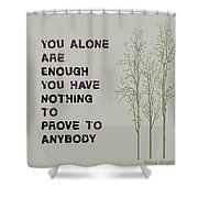 You Alone Are Enough - Maya Angelou Shower Curtain