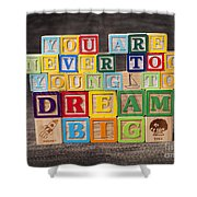 You Are Never Too Young To Dream Big Shower Curtain