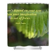 You Can't Depend On Your Eyes Shower Curtain