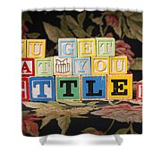 You Get What You Settle For Shower Curtain