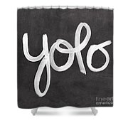 You Only Live Once Shower Curtain by Linda Woods