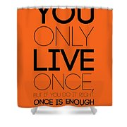 You Only Live Once Poster Orange Shower Curtain