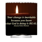 Your Change Is Inevitable Shower Curtain