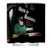 Youre In Business Shower Curtain