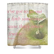 You've Got To Go Out On A Limb Shower Curtain