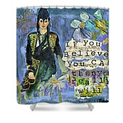 Inspirational Art - If You Believe You Can Then You Really Will Shower Curtain