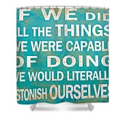 Inspirational Motivating Quote Shower Curtain