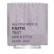 All You Need Is A Little Pixie Dust Shower Curtain