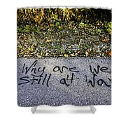American Graffiti Why Are We Still At War Shower Curtain