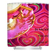 Be My Valentine You Are My Cup Of Tea Shower Curtain
