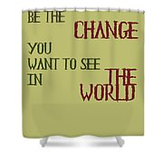 Be The Change Shower Curtain by Georgia Fowler