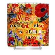Be Yourself Everyone Else Is Already Taken Shower Curtain