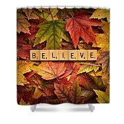 Believe-autumn Shower Curtain