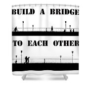 Build A Bridge To Each Other Shower Curtain