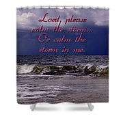 Calm The Storm  Shower Curtain