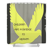 Children Are A Bridge To Heaven Shower Curtain by Georgia Fowler