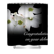 Congratulations On Your Debut - White Dogwood Blossoms Shower Curtain