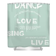 Dance Like Nobody's Watching - Blue Shower Curtain