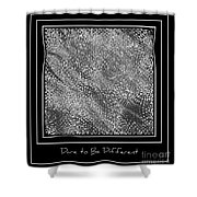 Dare To Be Different - Black And White Abstract Shower Curtain
