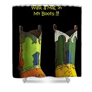Dont Judge Me Till You Walk A Mile In My Cowboy Boots Shower Curtain
