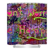Dont Worry Be Happy II Shower Curtain