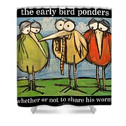 Early Bird Ponders Shower Curtain