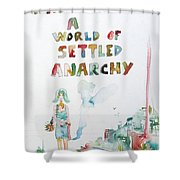 Free In A World Of Settled Anarchy Shower Curtain