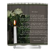 He Is Gone Shower Curtain