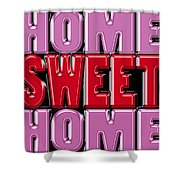 Home Sweet Home 2 Shower Curtain