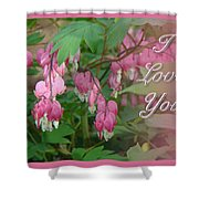 I Love You Greeting Card - Floral Bleeding Heart Shower Curtain