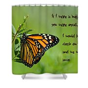 If I Were A Butterfly Shower Curtain by Bill Cannon