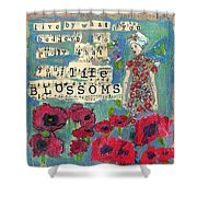 Inspirational Art - Live By What You Believe So Fully Your Life Blossoms Shower Curtain