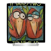 It Takes Two To Be Glad Poster Shower Curtain
