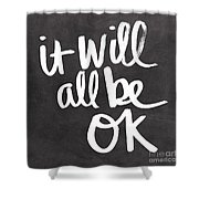 It Will All Be Ok Shower Curtain