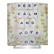Keep Calm And Hope On Shower Curtain