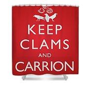 Keep Clams And Carrion Shower Curtain