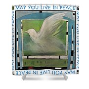 May You Live In Peace Poster Shower Curtain