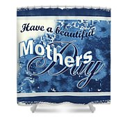 Mothers Day In Blue Shower Curtain