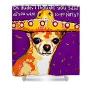 Party Chihuahua Shower Curtain