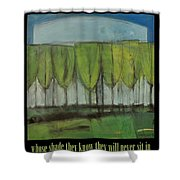 Old Men Plant Trees Proverb Shower Curtain
