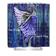 On Wings Of Love Angels Sing Shower Curtain