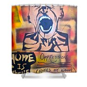 Oppression Makes Me Wanna Holler Shower Curtain