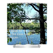 Speak For The Trees Shower Curtain