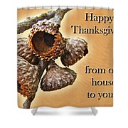 Thanksgiving Card - Where Acorns Come From Shower Curtain